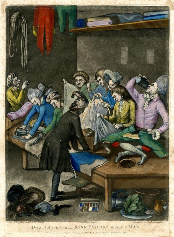 """Deny it if you can-- Nine taylors make a man."" Carrington Bowles, 1774."