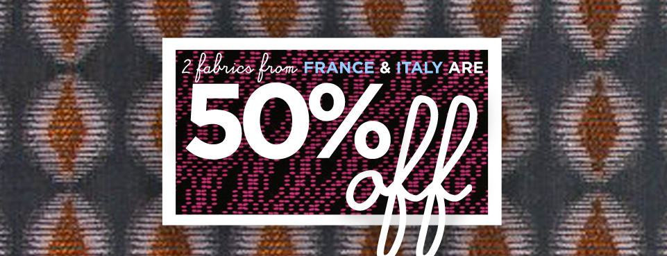 2 Fabrics from France & Italy are 50% off